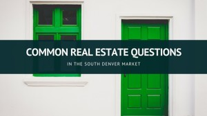 Common Real Estate Questions in South Denver